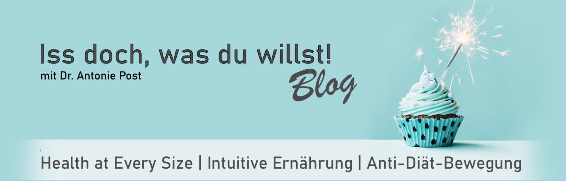 Isst doch, was du willst! Blog Mit Dr. Antonie Post - Health at Every Size, Intuitive Ernährung, Anti-Diät-Bewegung