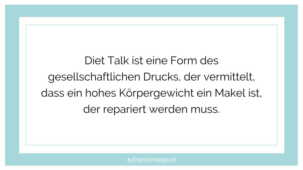 Diet Talk ist eine Form des gesellschaftlichen Drucks, der vermittelt, dass ein hohes Körpergewicht ein Makel ist, der repariert werden muss