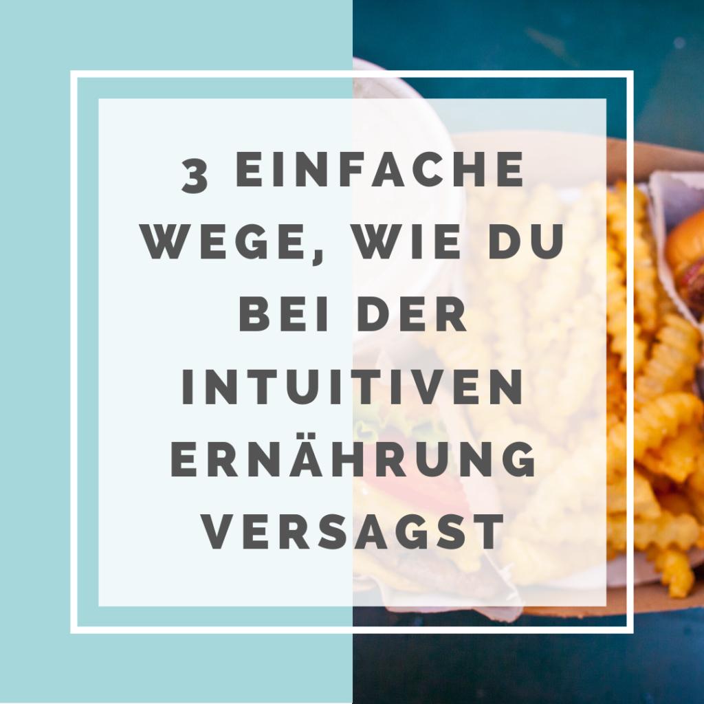 3 einfache Wege, wie du bei der intuitiven Ernährung versagst