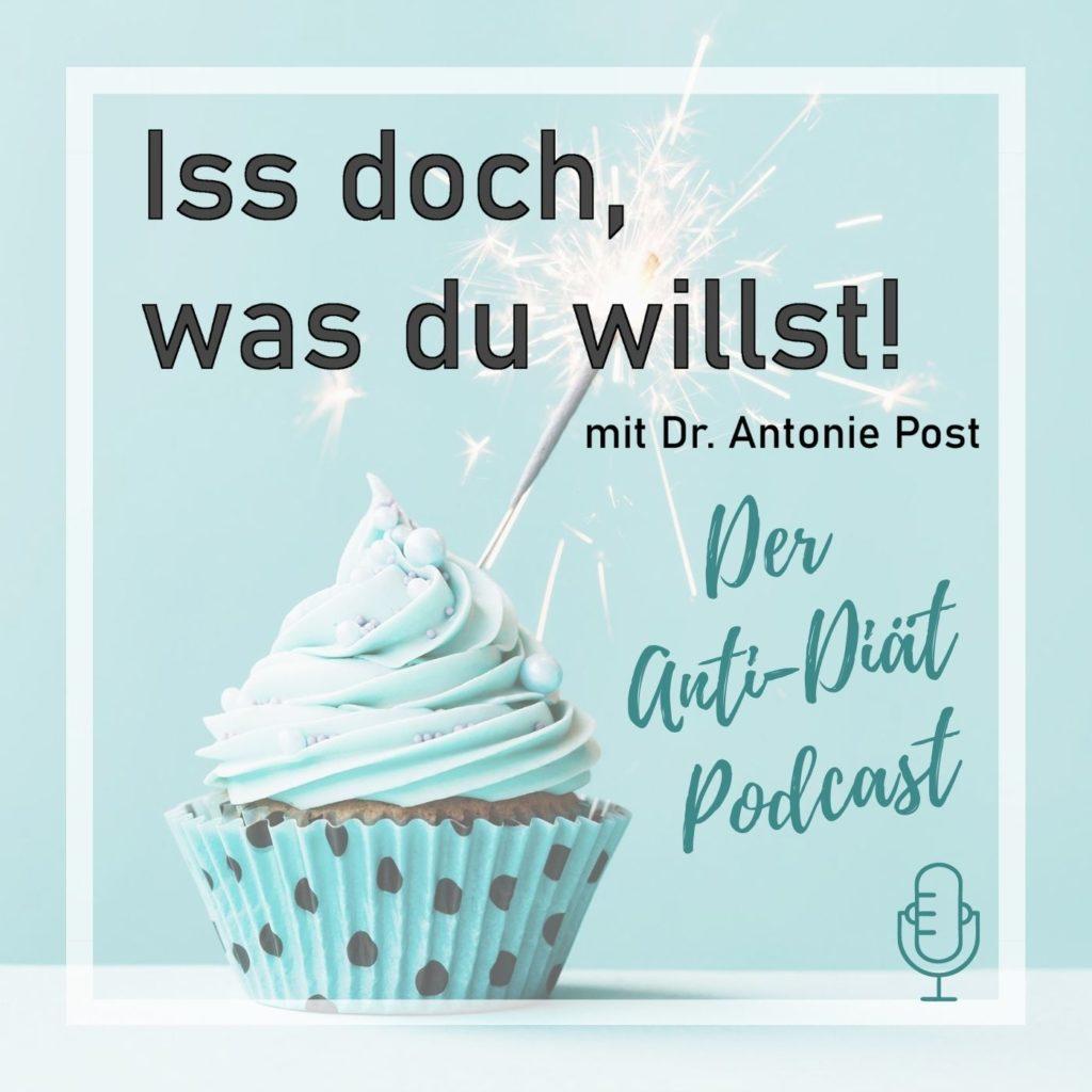 Iss doch, was du willst! Der Anti-Diät Podcast mit Dr. Antonie Post